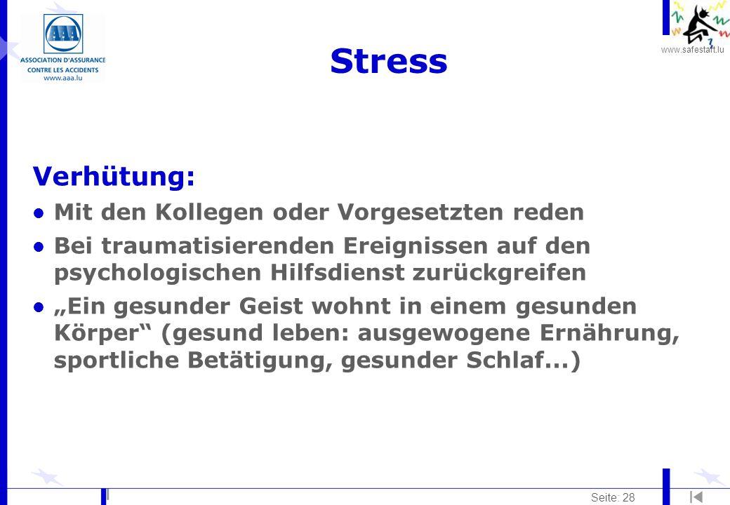 www.safestart.lu Seite: 28 Stress Verhütung: l Mit den Kollegen oder Vorgesetzten reden l Bei traumatisierenden Ereignissen auf den psychologischen Hi