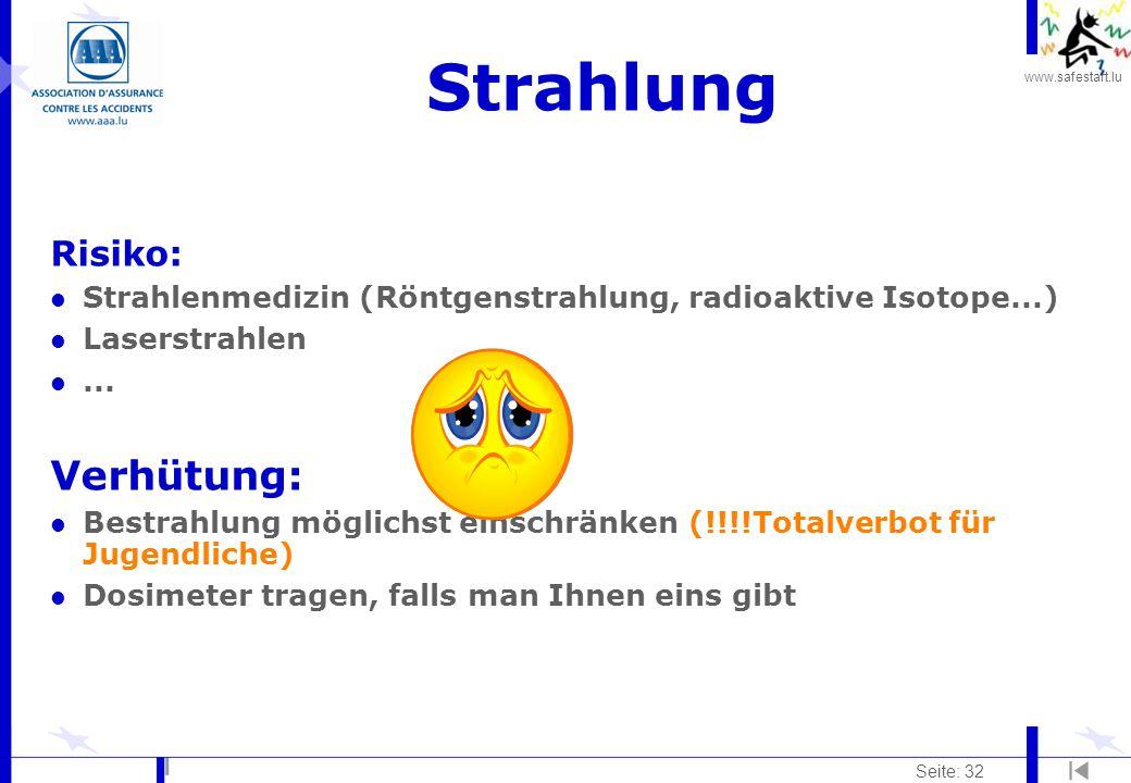 www.safestart.lu Seite: 32 Strahlung Risiko: l Strahlenmedizin (Röntgenstrahlung, radioaktive Isotope...) l Laserstrahlen l... Verhütung: l Bestrahlun