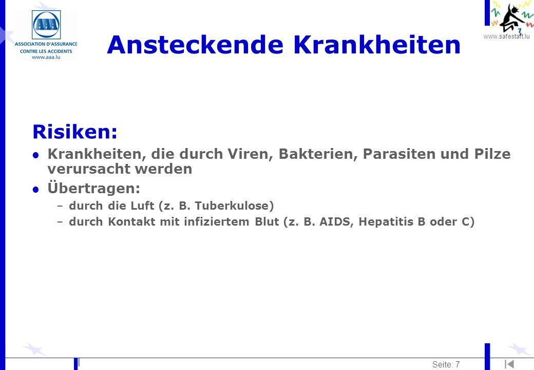 www.safestart.lu Seite: 7 Ansteckende Krankheiten Risiken: l Krankheiten, die durch Viren, Bakterien, Parasiten und Pilze verursacht werden l Übertrag