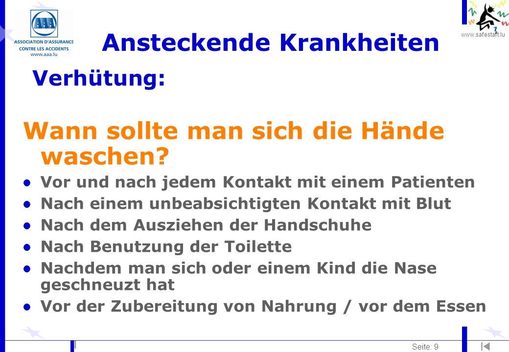 www.safestart.lu Seite: 9 Ansteckende Krankheiten Wann sollte man sich die Hände waschen? l Vor und nach jedem Kontakt mit einem Patienten l Nach eine