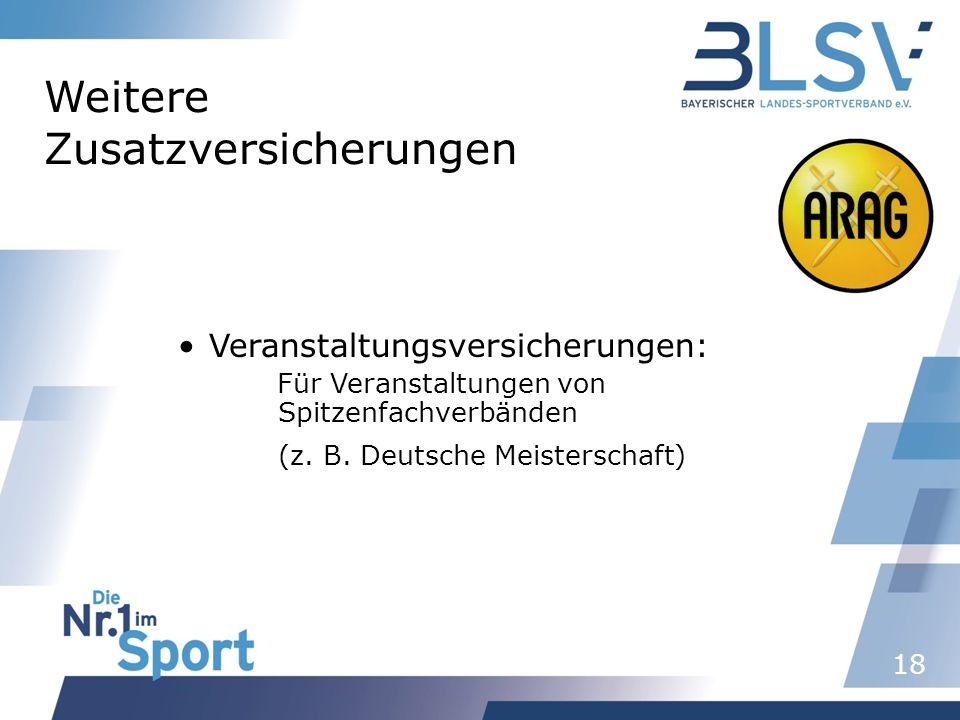 18 Weitere Zusatzversicherungen Veranstaltungsversicherungen: Für Veranstaltungen von Spitzenfachverbänden (z. B. Deutsche Meisterschaft)