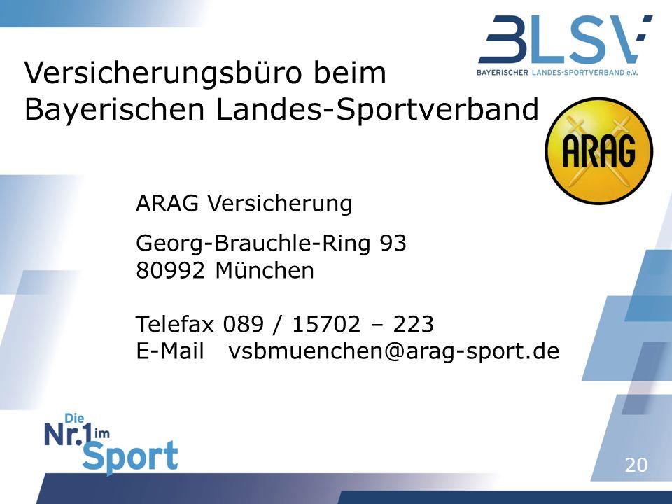 20 ARAG Versicherung Georg-Brauchle-Ring 93 80992 München Telefax 089 / 15702 – 223 E-Mail vsbmuenchen@arag-sport.de Versicherungsbüro beim Bayerische