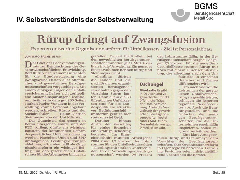 18. Mai 2005 Dr. Albert R. Platz BGMS Berufsgenossenschaft Metall Süd Seite 29 IV. Selbstverständnis der Selbstverwaltung