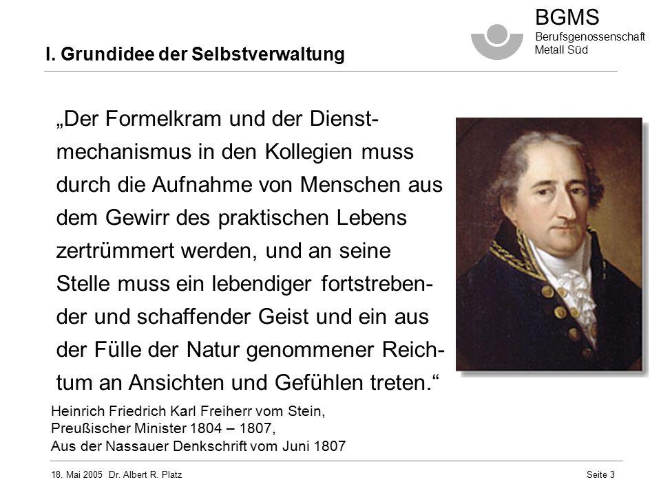 """18. Mai 2005 Dr. Albert R. Platz BGMS Berufsgenossenschaft Metall Süd Seite 3 """"Der Formelkram und der Dienst- mechanismus in den Kollegien muss durch"""