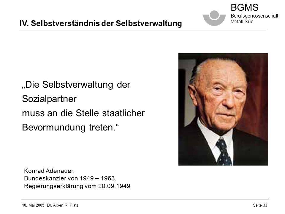 """18. Mai 2005 Dr. Albert R. Platz BGMS Berufsgenossenschaft Metall Süd Seite 33 """"Die Selbstverwaltung der Sozialpartner muss an die Stelle staatlicher"""