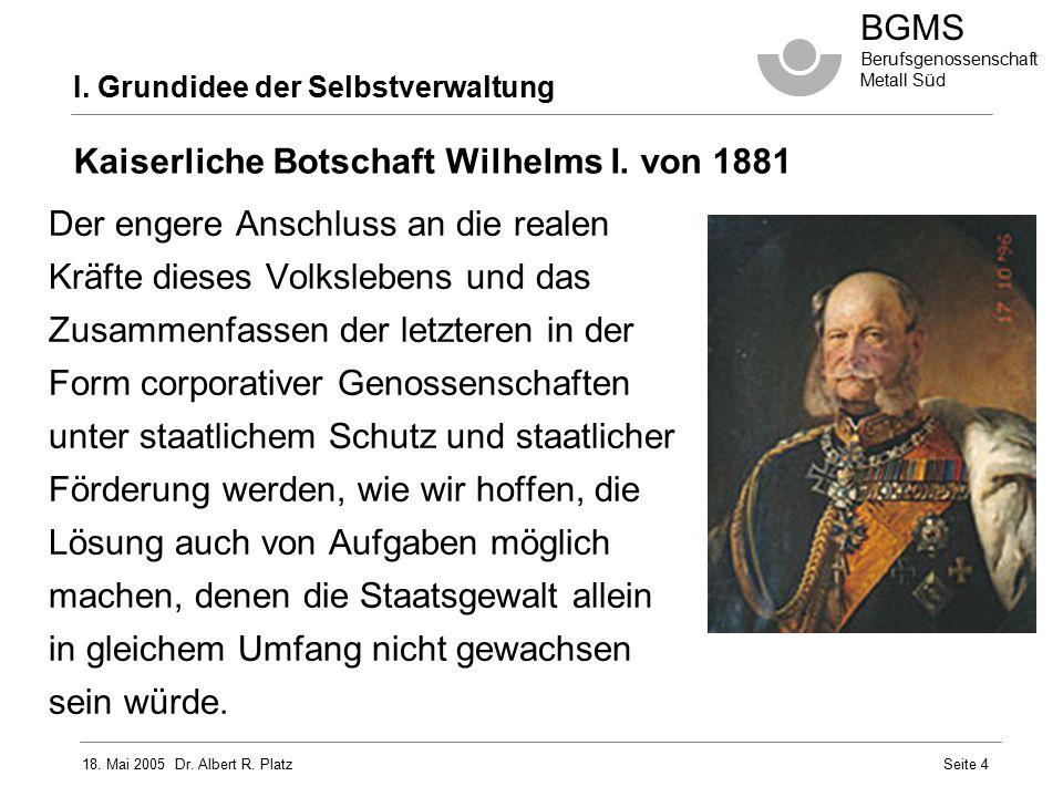 18.Mai 2005 Dr. Albert R. Platz BGMS Berufsgenossenschaft Metall Süd Seite 15 III.