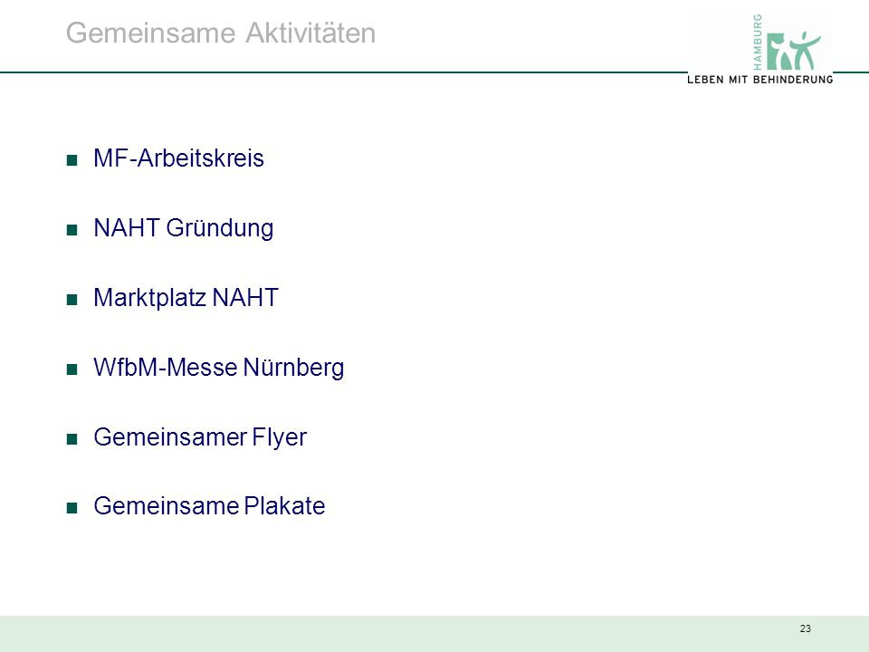 23 Gemeinsame Aktivitäten MF-Arbeitskreis NAHT Gründung Marktplatz NAHT WfbM-Messe Nürnberg Gemeinsamer Flyer Gemeinsame Plakate