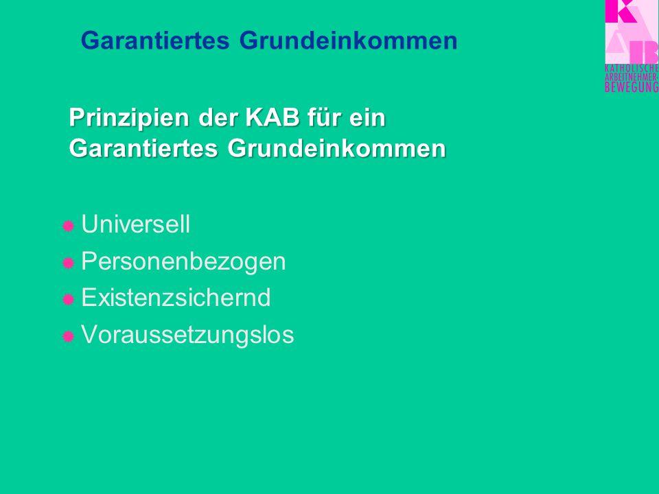  Universell  Personenbezogen  Existenzsichernd  Voraussetzungslos Garantiertes Grundeinkommen Prinzipien der KAB für ein Garantiertes Grundeinkomm