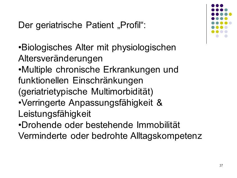 """37 Der geriatrische Patient """"Profil"""": Biologisches Alter mit physiologischen Altersveränderungen Multiple chronische Erkrankungen und funktionellen Ei"""