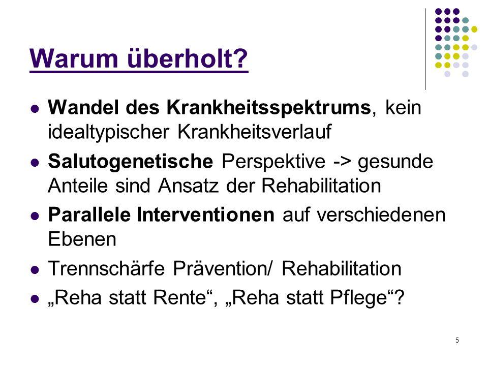 6 Begriff Rehabilitation a) Wiederherstellung -> Anstreben eines vorherigen besseren Zustandes b) Eingliederung -> Integration, Teilhabe an der Gesellschaft Quelle : SGB IX -> Paradigmenwechsel!