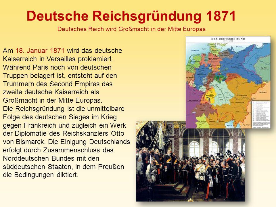 Deutsche Reichsgründung 1871 Deutsches Reich wird Großmacht in der Mitte Europas Am 18. Januar 1871 wird das deutsche Kaiserreich in Versailles prokla