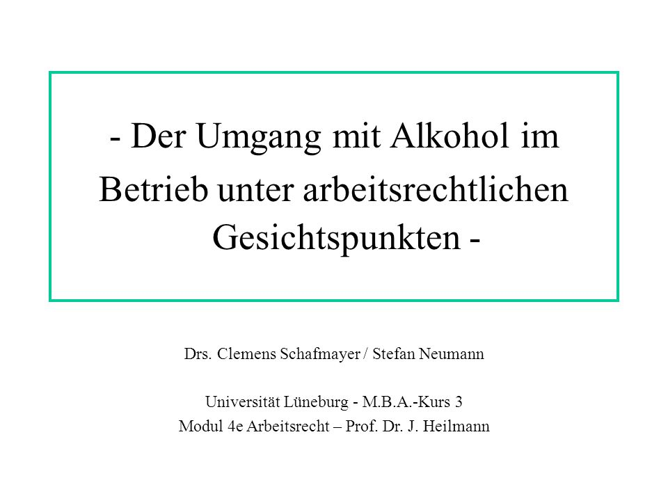 - Der Umgang mit Alkohol im Betrieb unter arbeitsrechtlichen Gesichtspunkten - Drs. Clemens Schafmayer / Stefan Neumann Universität Lüneburg - M.B.A.-