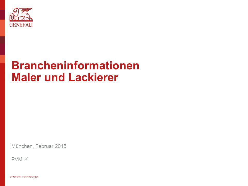 © Generali Versicherungen Brancheninformationen Maler und Lackierer München, Februar 2015 PVM-K