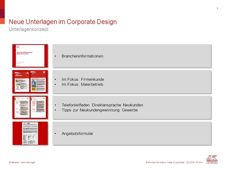 © Generali Versicherungen Neue Unterlagen im Corporate Design Unterlagenkonzept 8 Brancheninformationen Im Fokus: Firmenkunde Im Fokus: Malerbetrieb I