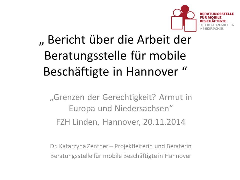 """"""" Bericht über die Arbeit der Beratungsstelle für mobile Beschäftigte in Hannover """" """"Grenzen der Gerechtigkeit? Armut in Europa und Niedersachsen"""" FZH"""