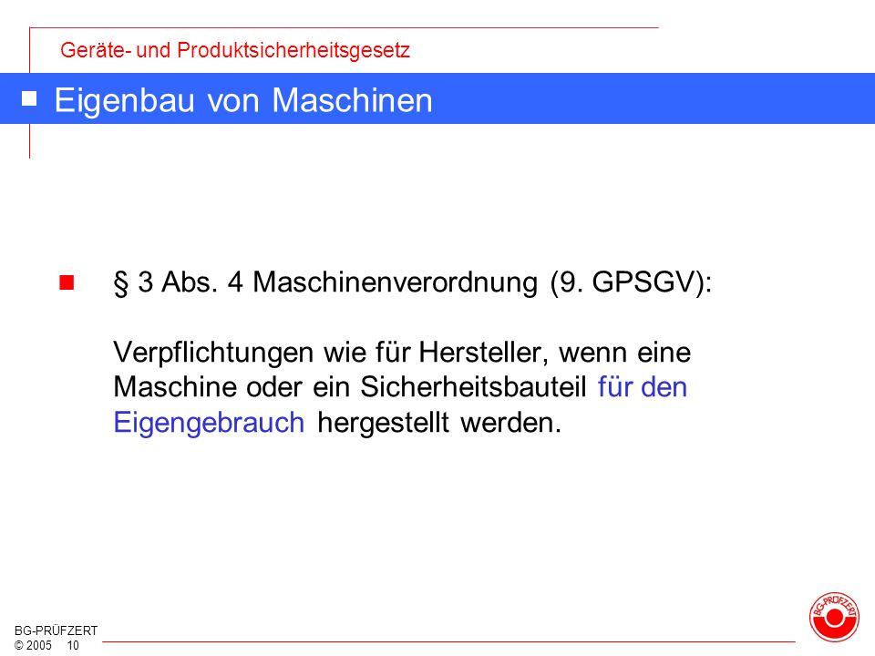 Geräte- und Produktsicherheitsgesetz BG-PRÜFZERT © 2005 10 Eigenbau von Maschinen § 3 Abs. 4 Maschinenverordnung (9. GPSGV): Verpflichtungen wie für H