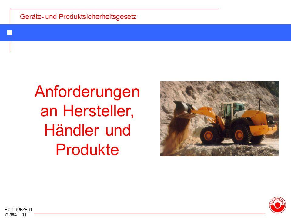 Geräte- und Produktsicherheitsgesetz BG-PRÜFZERT © 2005 11 Anforderungen an Hersteller, Händler und Produkte