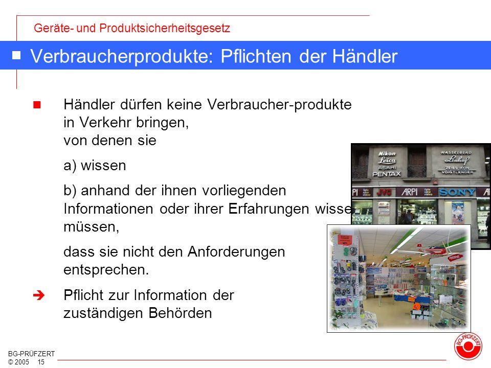 Geräte- und Produktsicherheitsgesetz BG-PRÜFZERT © 2005 15 Verbraucherprodukte: Pflichten der Händler Händler dürfen keine Verbraucher-produkte in Ver