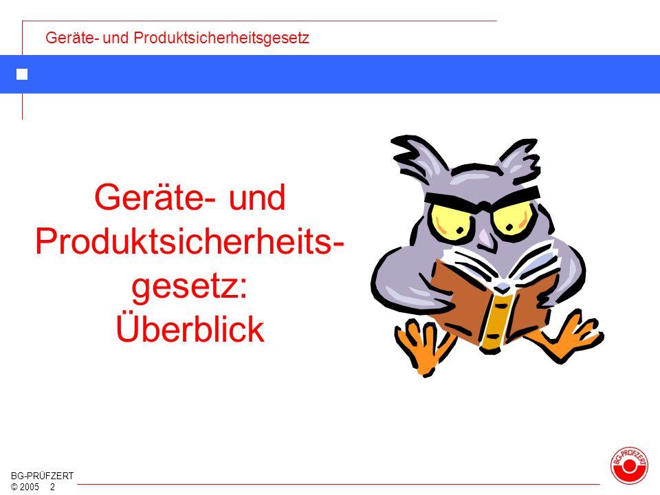 Geräte- und Produktsicherheitsgesetz BG-PRÜFZERT © 2005 2 Geräte- und Produktsicherheits- gesetz: Überblick