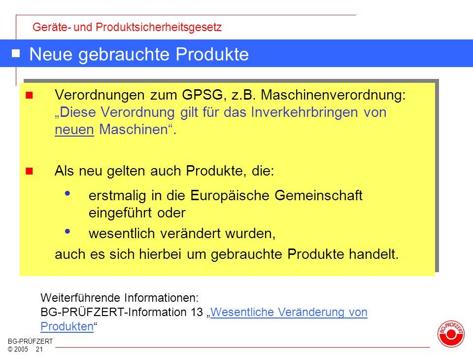 """Geräte- und Produktsicherheitsgesetz BG-PRÜFZERT © 2005 21 Neue gebrauchte Produkte Verordnungen zum GPSG, z.B. Maschinenverordnung: """"Diese Verordnung"""