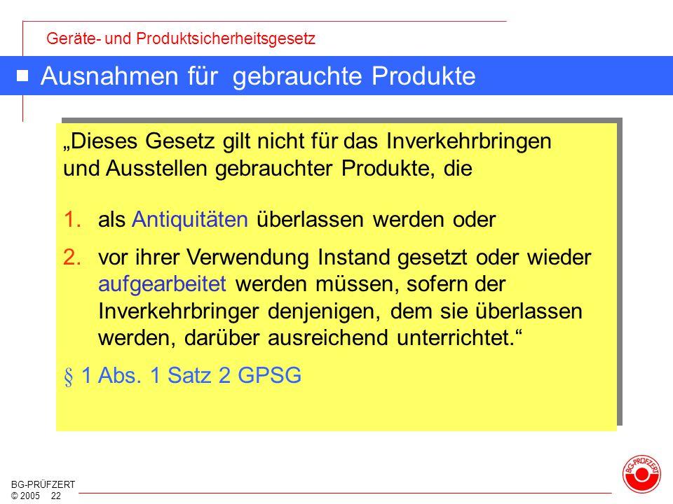 Geräte- und Produktsicherheitsgesetz BG-PRÜFZERT © 2005 22 Ausnahmen für gebrauchte Produkte 1.als Antiquitäten überlassen werden oder 2.vor ihrer Ver