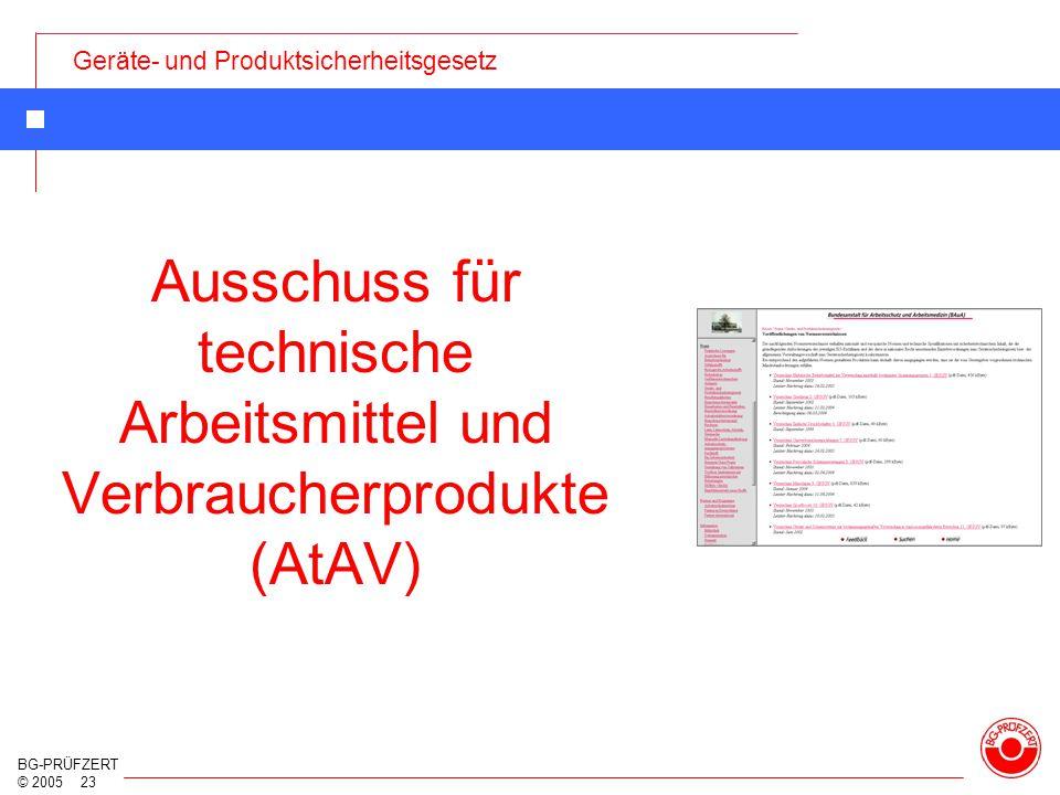 Geräte- und Produktsicherheitsgesetz BG-PRÜFZERT © 2005 23 Ausschuss für technische Arbeitsmittel und Verbraucherprodukte (AtAV)