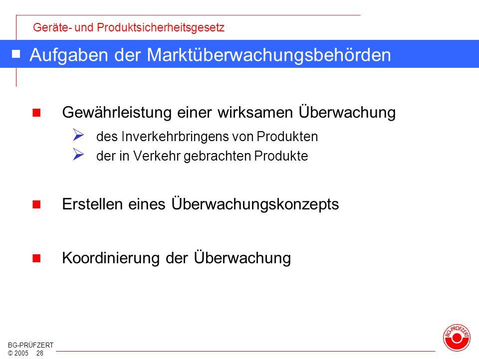 Geräte- und Produktsicherheitsgesetz BG-PRÜFZERT © 2005 28 Aufgaben der Marktüberwachungsbehörden Gewährleistung einer wirksamen Überwachung  des Inv