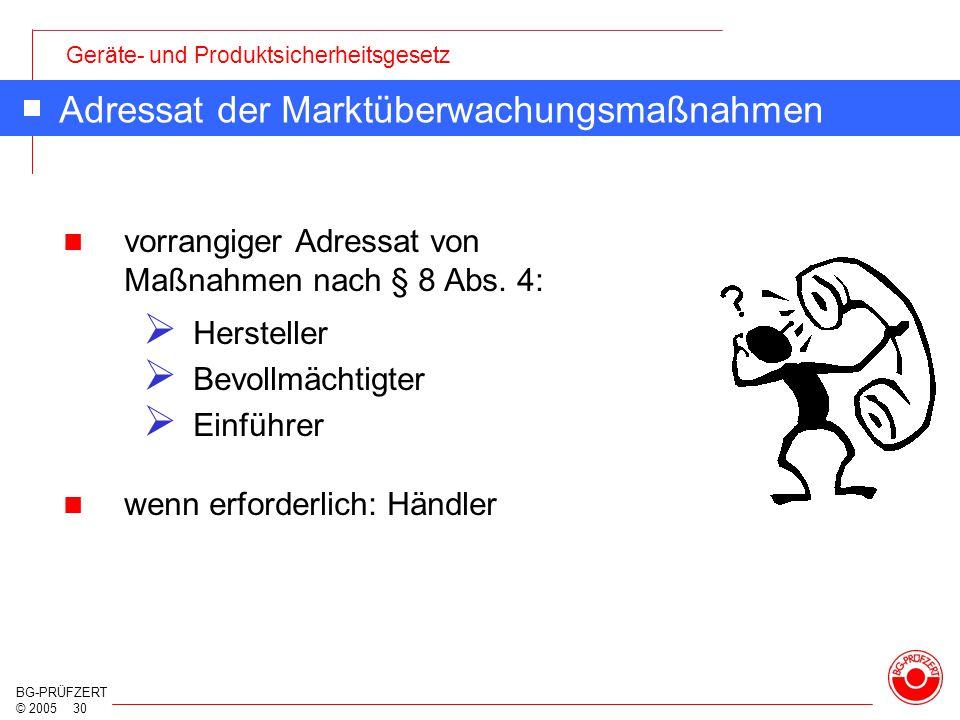 Geräte- und Produktsicherheitsgesetz BG-PRÜFZERT © 2005 30 Adressat der Marktüberwachungsmaßnahmen vorrangiger Adressat von Maßnahmen nach § 8 Abs. 4: