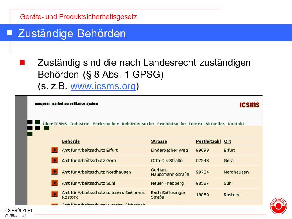 Geräte- und Produktsicherheitsgesetz BG-PRÜFZERT © 2005 31 Zuständige Behörden Zuständig sind die nach Landesrecht zuständigen Behörden (§ 8 Abs. 1 GP