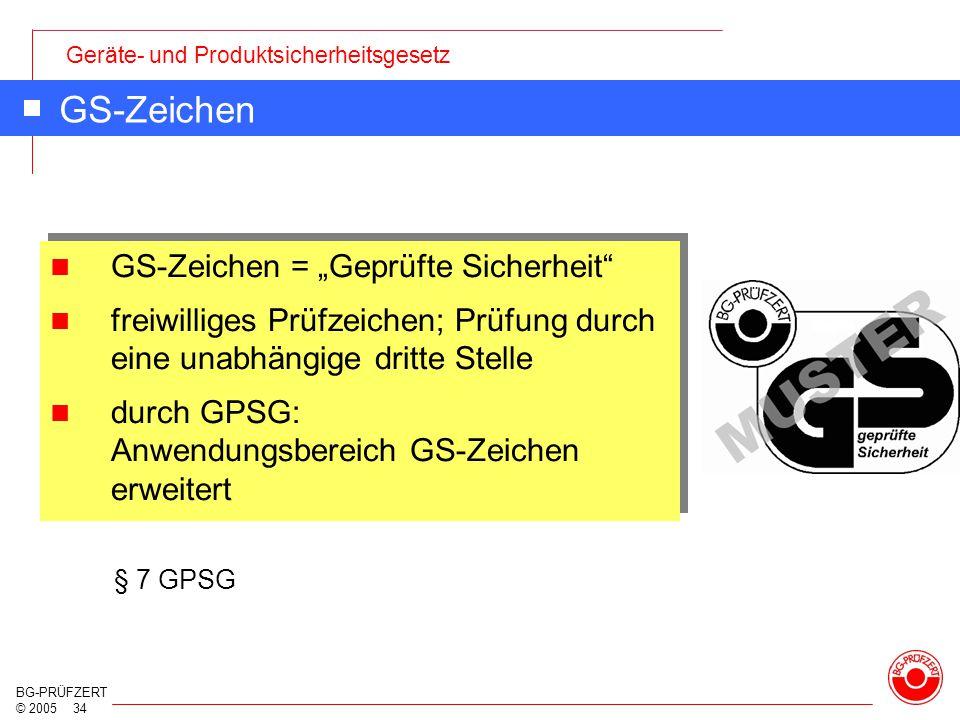 """Geräte- und Produktsicherheitsgesetz BG-PRÜFZERT © 2005 34 GS-Zeichen GS-Zeichen = """"Geprüfte Sicherheit"""" freiwilliges Prüfzeichen; Prüfung durch eine"""