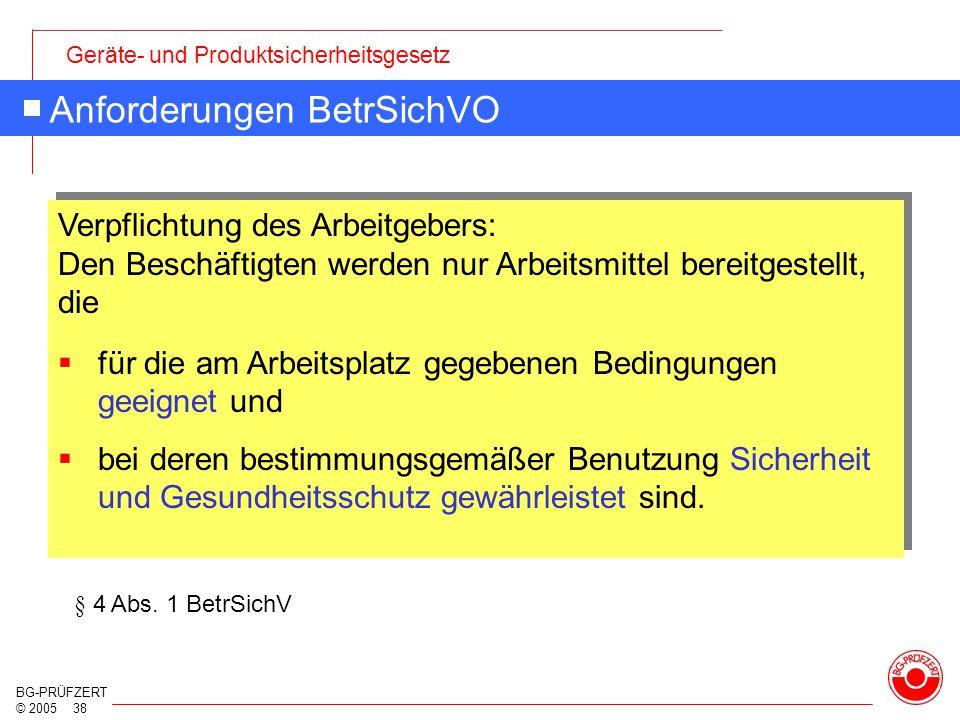 Geräte- und Produktsicherheitsgesetz BG-PRÜFZERT © 2005 38 Anforderungen BetrSichVO § 4 Abs. 1 BetrSichV  für die am Arbeitsplatz gegebenen Bedingung