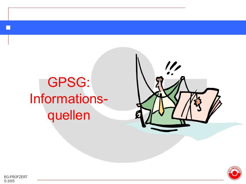 BG-PRÜFZERT © 2005 GPSG: Informations- quellen