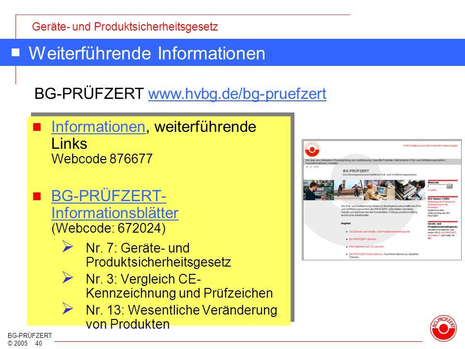 Geräte- und Produktsicherheitsgesetz BG-PRÜFZERT © 2005 40 Weiterführende Informationen Informationen, weiterführende Links Webcode 876677 Information