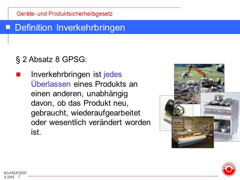 Geräte- und Produktsicherheitsgesetz BG-PRÜFZERT © 2005 7 Definition Inverkehrbringen Inverkehrbringen ist jedes Überlassen eines Produkts an einen an