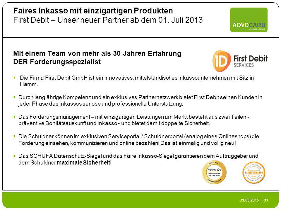 31.03.2015 31 Faires Inkasso mit einzigartigen Produkten First Debit – Unser neuer Partner ab dem 01. Juli 2013 Mit einem Team von mehr als 30 Jahren