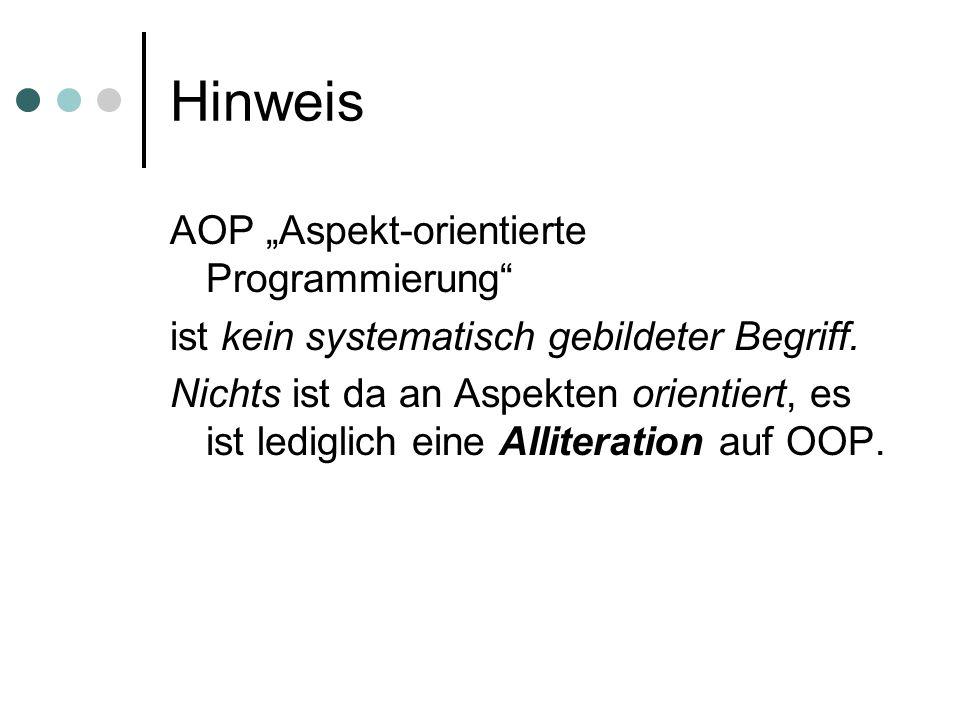 """Hinweis AOP """"Aspekt-orientierte Programmierung"""" ist kein systematisch gebildeter Begriff. Nichts ist da an Aspekten orientiert, es ist lediglich eine"""