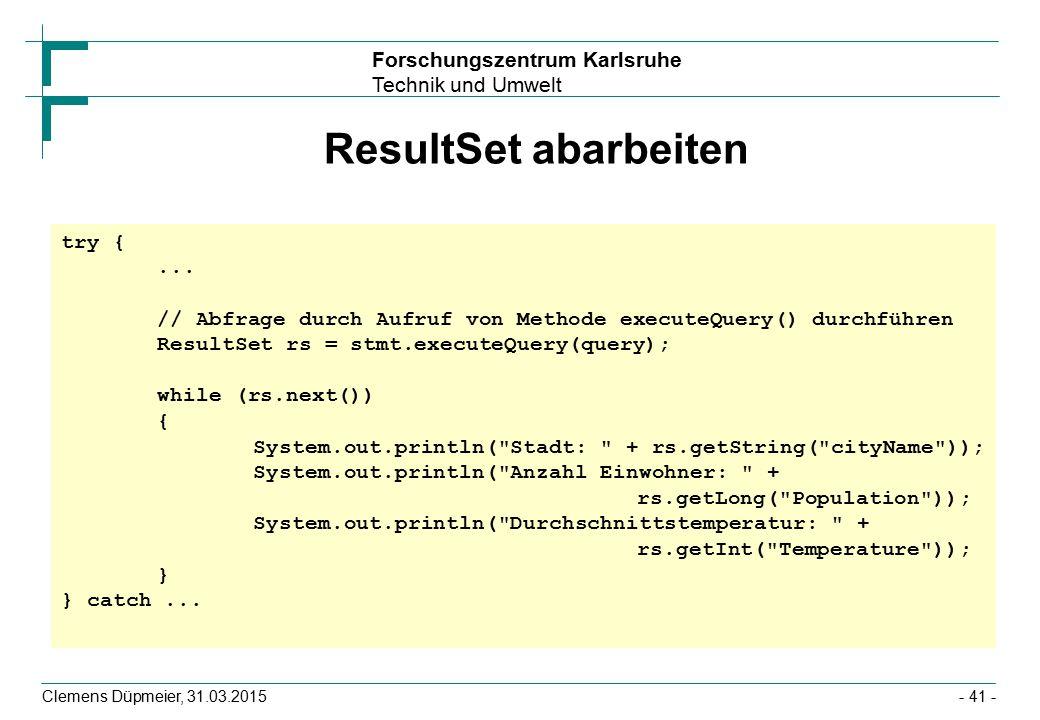 Forschungszentrum Karlsruhe Technik und Umwelt Clemens Düpmeier, 31.03.2015- 41 - ResultSet abarbeiten try {...