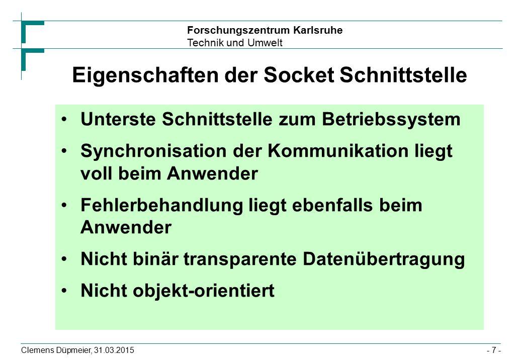 Forschungszentrum Karlsruhe Technik und Umwelt Clemens Düpmeier, 31.03.2015- 18 - Socket Klasse Socket Socket() Socket(String host, int port) Socket(InetAddress host, int port)...