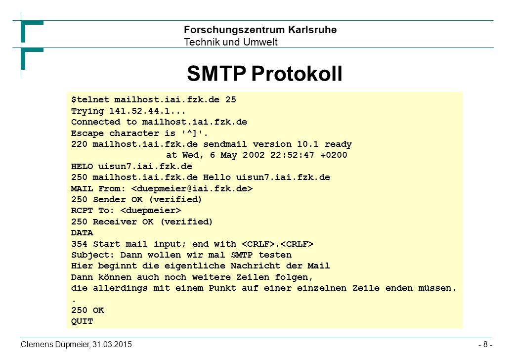 Forschungszentrum Karlsruhe Technik und Umwelt Clemens Düpmeier, 31.03.2015- 8 - SMTP Protokoll $telnet mailhost.iai.fzk.de 25 Trying 141.52.44.1...