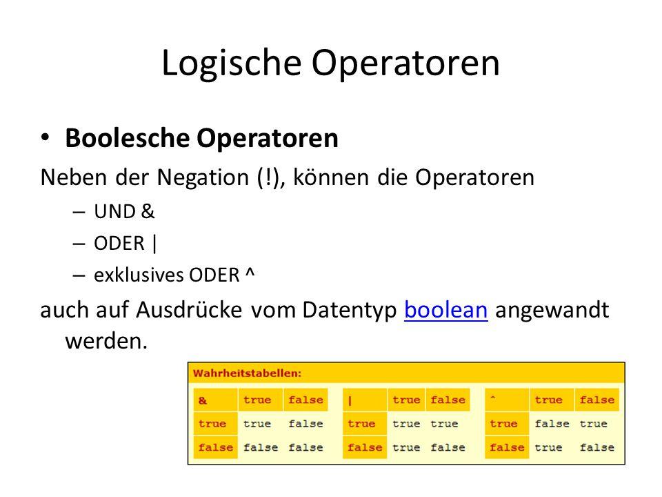 Logische Operatoren Boolesche Operatoren Neben der Negation (!), können die Operatoren – UND & – ODER | – exklusives ODER ^ auch auf Ausdrücke vom Dat