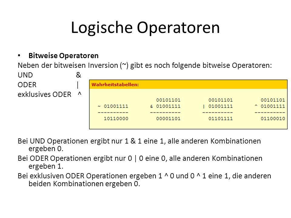 Logische Operatoren Bitweise Operatoren Neben der bitweisen Inversion (~) gibt es noch folgende bitweise Operatoren: UND & ODER | exklusives ODER ^ Be