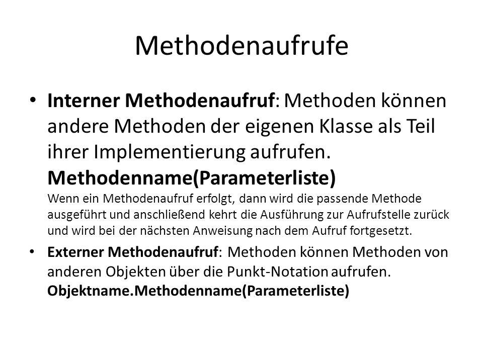 Methodenaufrufe Interner Methodenaufruf: Methoden können andere Methoden der eigenen Klasse als Teil ihrer Implementierung aufrufen. Methodenname(Para