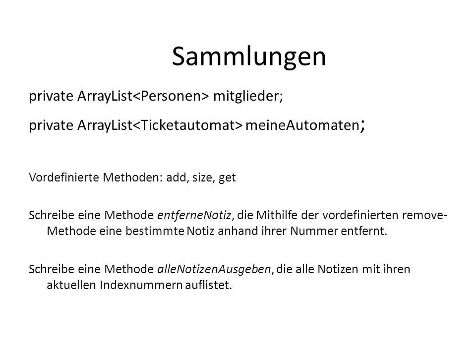 private ArrayList mitglieder; private ArrayList meineAutomaten ; Vordefinierte Methoden: add, size, get Schreibe eine Methode entferneNotiz, die Mithi