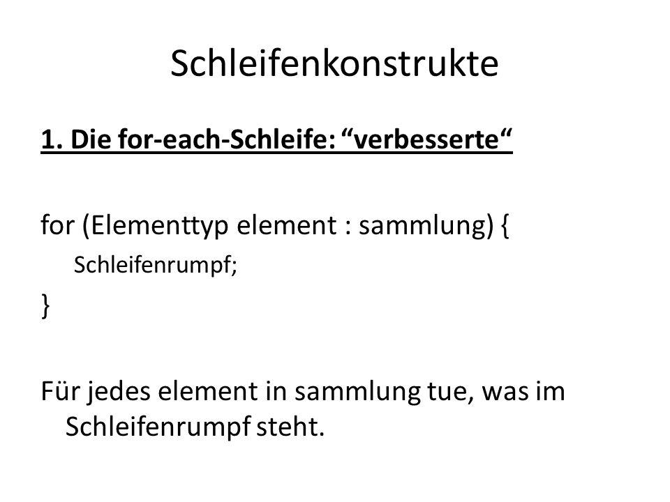 """1. Die for-each-Schleife: """"verbesserte"""" for (Elementtyp element : sammlung) { Schleifenrumpf; } Für jedes element in sammlung tue, was im Schleifenrum"""