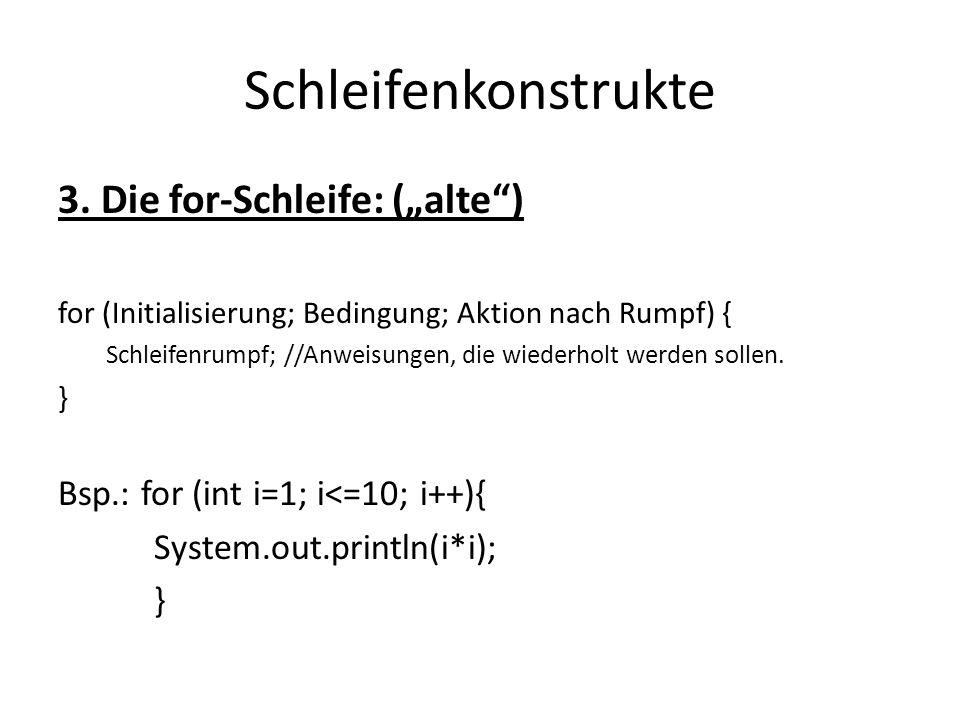 """3. Die for-Schleife: (""""alte"""") for (Initialisierung; Bedingung; Aktion nach Rumpf) { Schleifenrumpf; //Anweisungen, die wiederholt werden sollen. } Bsp"""