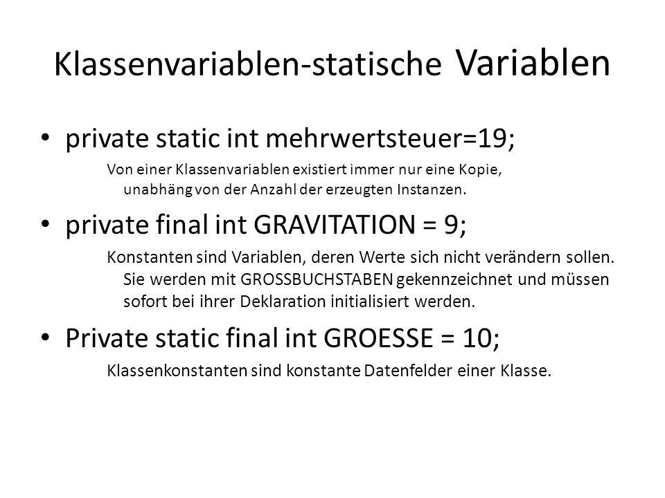 Klassenvariablen-statische Variablen private static int mehrwertsteuer=19; Von einer Klassenvariablen existiert immer nur eine Kopie, unabhäng von der
