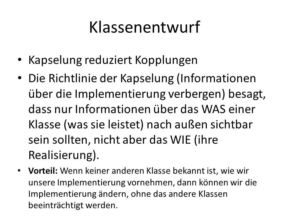 Klassenentwurf Kapselung reduziert Kopplungen Die Richtlinie der Kapselung (Informationen über die Implementierung verbergen) besagt, dass nur Informa