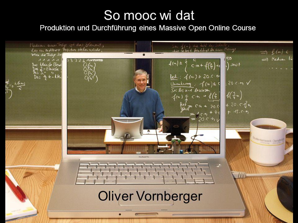 So mooc wi dat Produktion und Durchführung eines Massive Open Online Course Oliver Vornberger