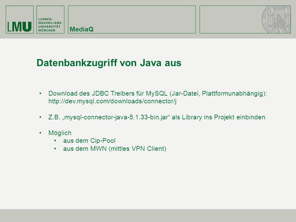 MediaQ Datenbankzugriff von Java aus Download des JDBC Treibers für MySQL (Jar-Datei, Plattformunabhängig): http://dev.mysql.com/downloads/connector/j