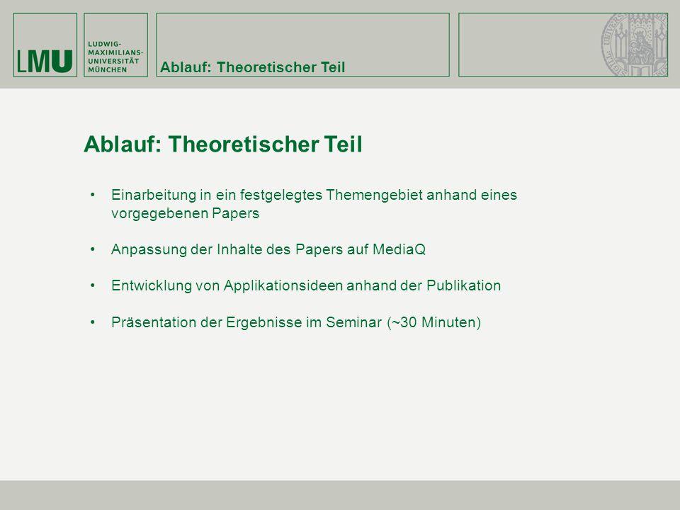 Ablauf: Theoretischer Teil Einarbeitung in ein festgelegtes Themengebiet anhand eines vorgegebenen Papers Anpassung der Inhalte des Papers auf MediaQ